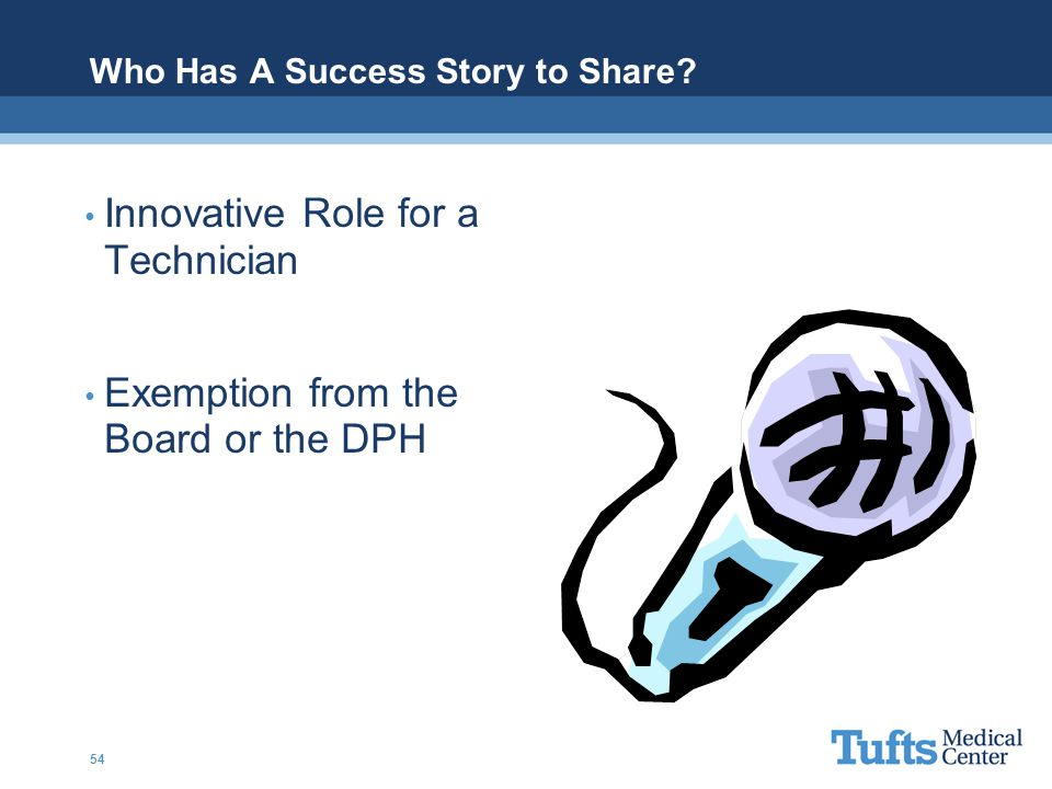 Who Has A Success Story to Share? Innovative Role for a Technician Exemption from the Board or the DPH 54
