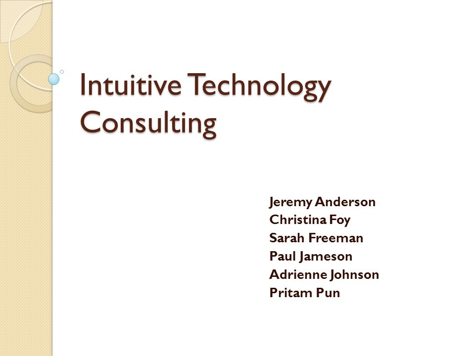 Intuitive Technology Consulting Jeremy Anderson Christina Foy Sarah Freeman Paul Jameson Adrienne Johnson Pritam Pun