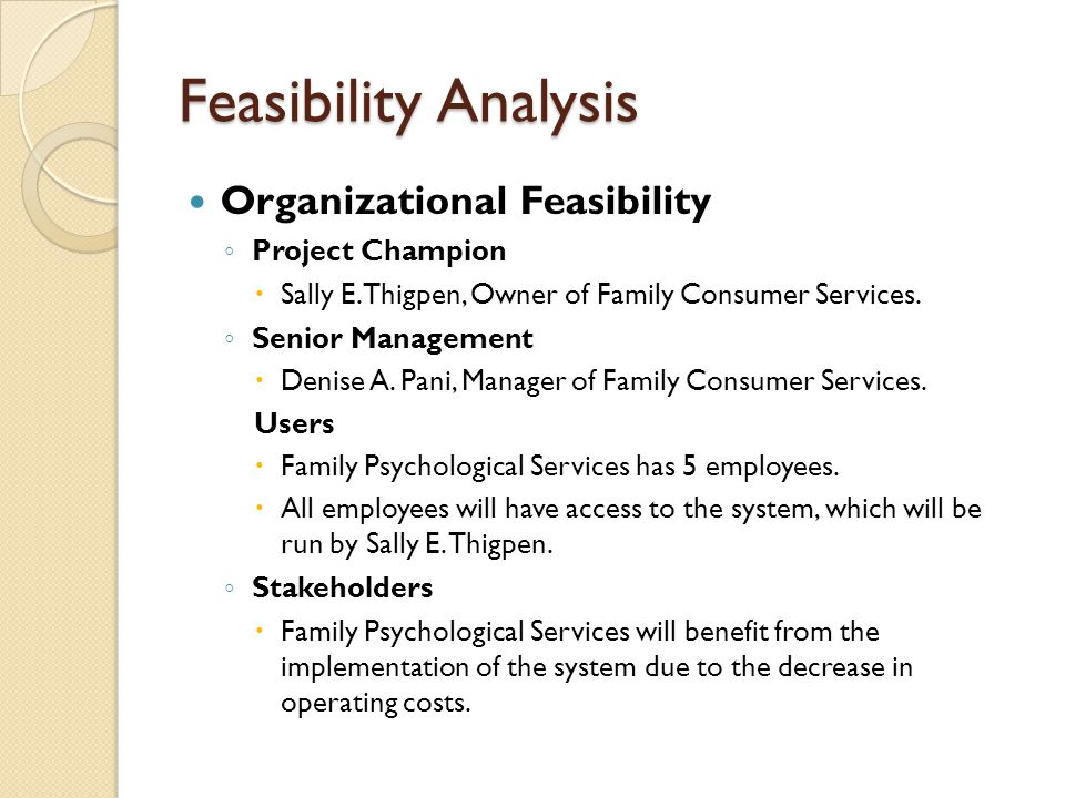 Feasibility Analysis Organizational Feasibility ◦ Project Champion  Sally E.