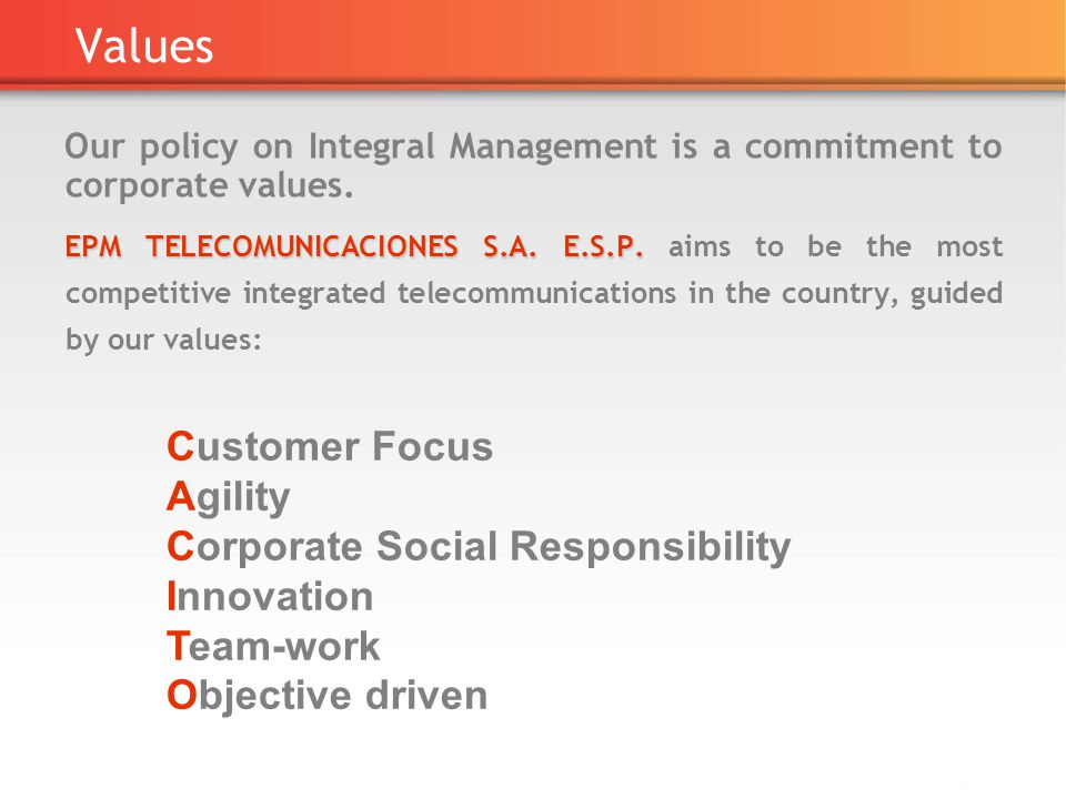 Values Our policy on Integral Management is a commitment to corporate values.