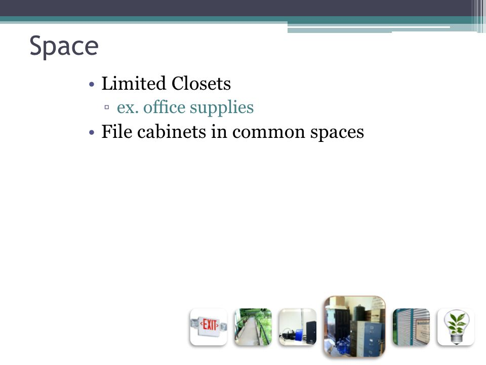 Space Limited Closets ▫ex. office supplies File cabinets in common spaces