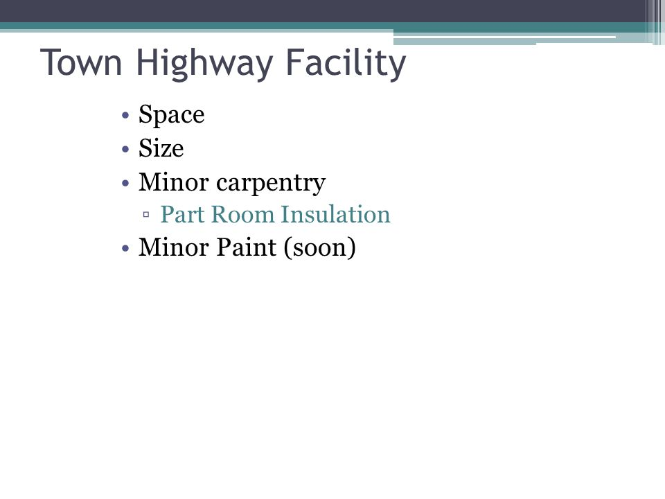 Town Highway Facility Space Size Minor carpentry ▫Part Room Insulation Minor Paint (soon)