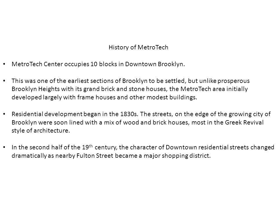 History of MetroTech MetroTech Center occupies 10 blocks in Downtown Brooklyn.