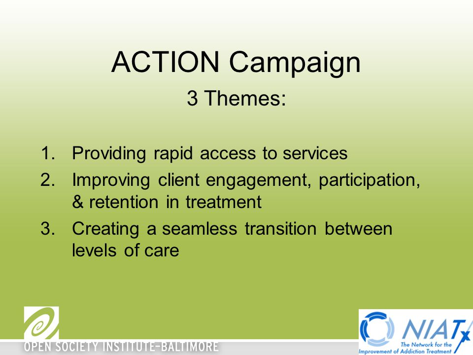 ACTION Campaign 3 Themes: 1.Providing rapid access to services 2.Improving client engagement, participation, & retention in treatment 3.Creating a sea