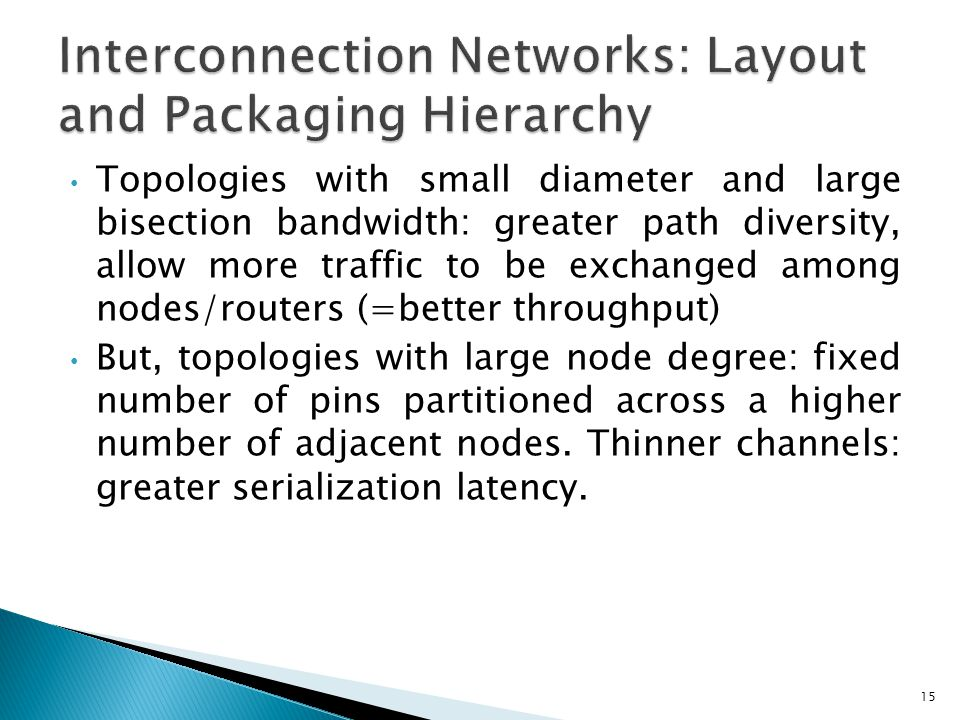 Topologies with small diameter and large bisection bandwidth: greater path diversity, allow more traffic to be exchanged among nodes/routers (=better