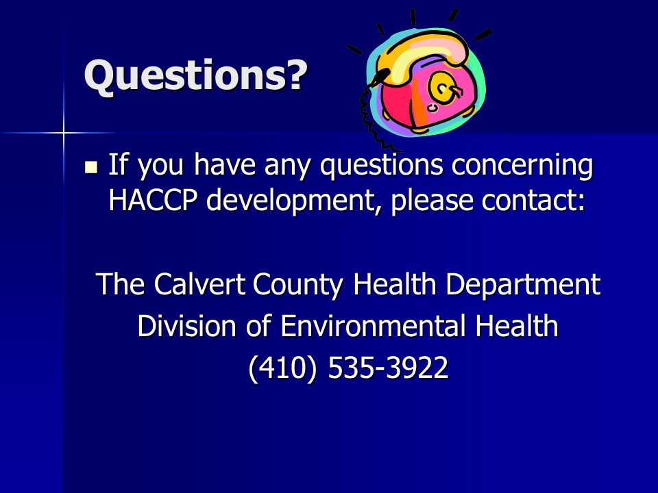 Questions? If you have any questions concerning HACCP development, please contact: If you have any questions concerning HACCP development, please cont