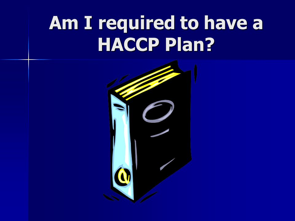 Am I required to have a HACCP Plan?