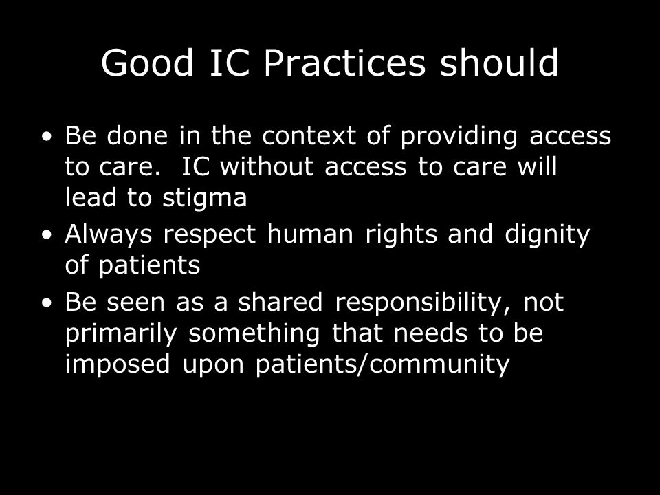 Good IC Practices should Be done in the context of providing access to care.