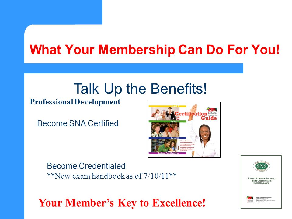 What Your Membership Can Do For You. Professional Development Talk Up the Benefits.