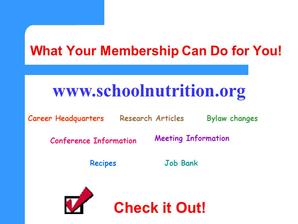 www.schoolnutrition.org Meeting Information Conference Information Bylaw changesCareer Headquarters Recipes Research Articles Job Bank Check it Out.