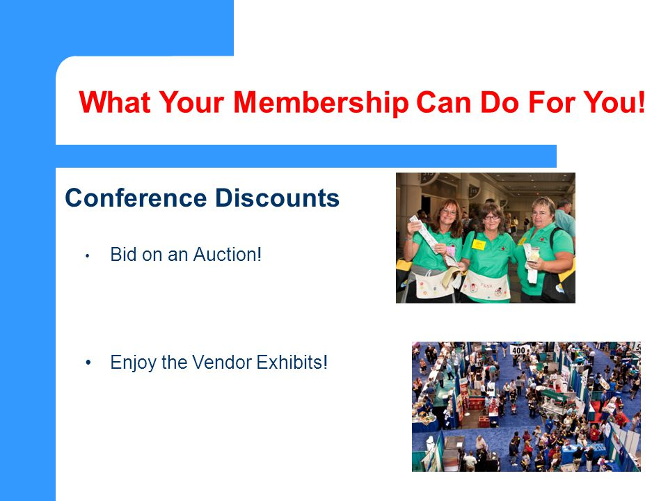 Bid on an Auction. Enjoy the Vendor Exhibits. What Your Membership Can Do For You.
