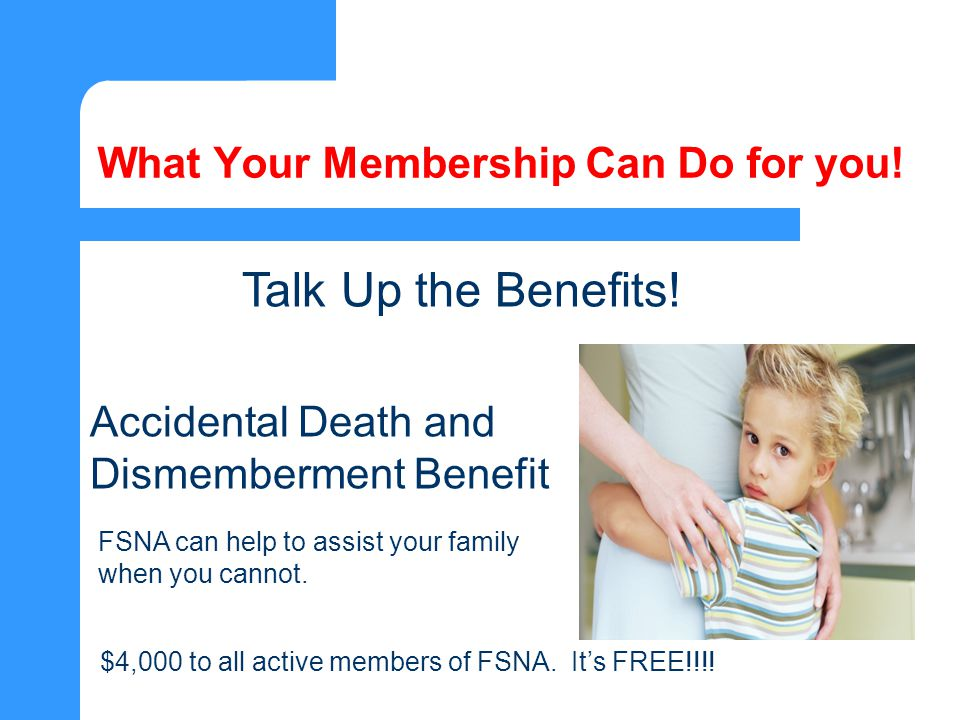 What Your Membership Can Do for you. $4,000 to all active members of FSNA.