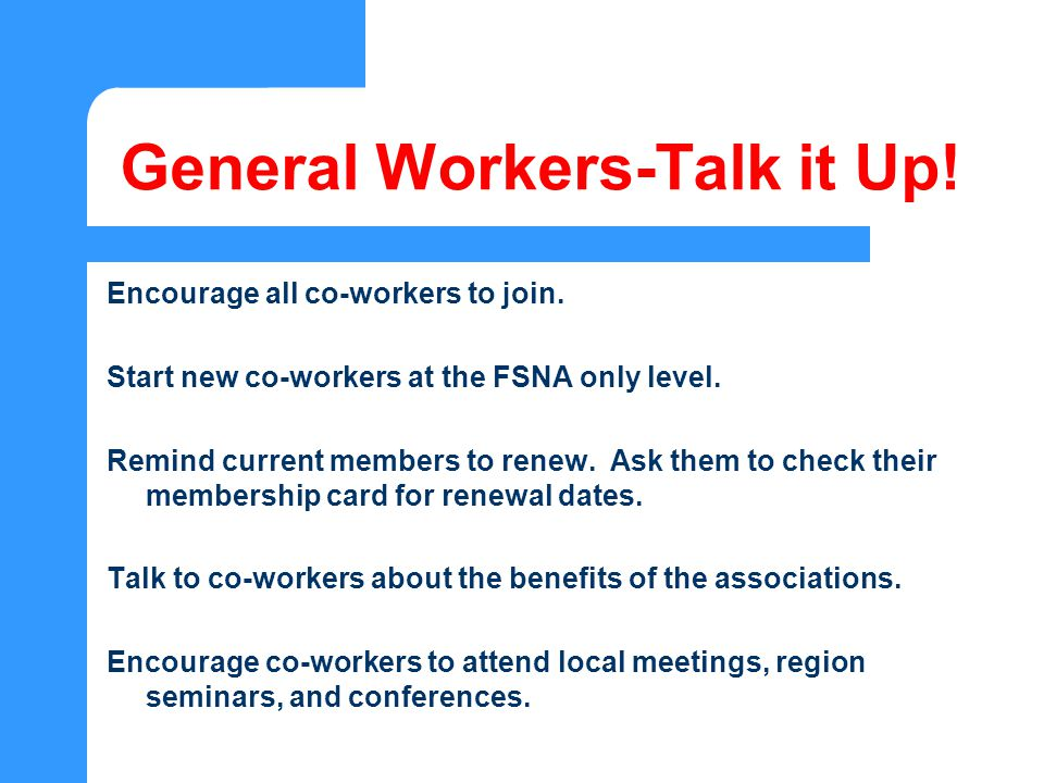 General Workers-Talk it Up. Encourage all co-workers to join.