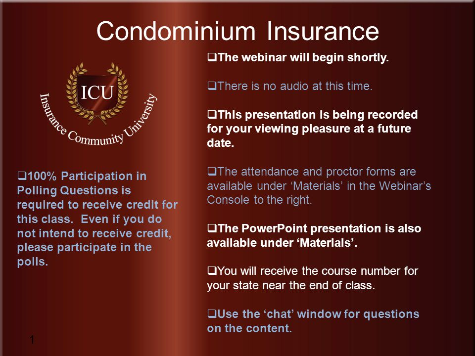 Insurance Community University www.InsuranceCommunityUniversity.com Condominium Insurance 1  The webinar will begin shortly.