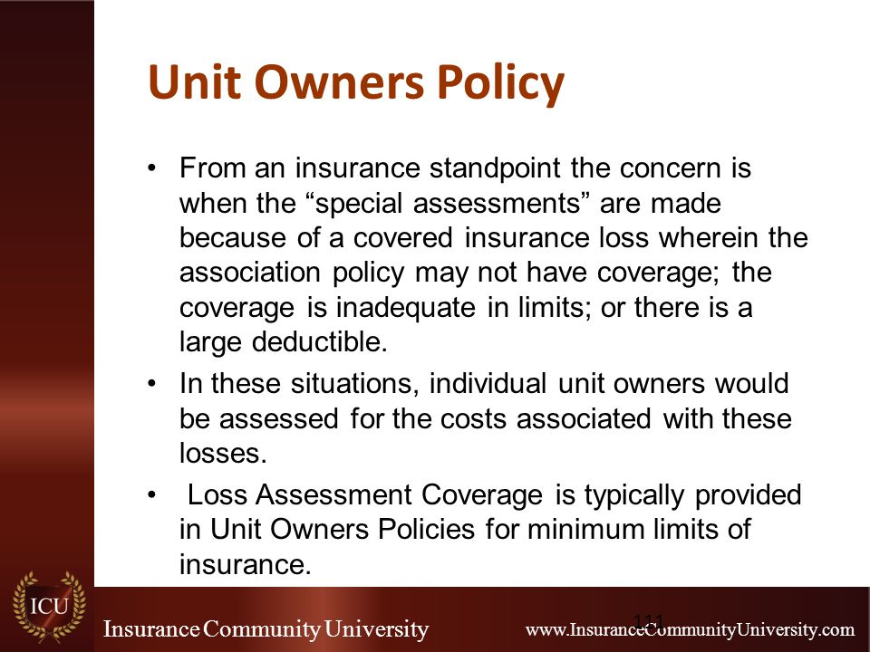 "Insurance Community University www.InsuranceCommunityUniversity.com Unit Owners Policy From an insurance standpoint the concern is when the ""special a"