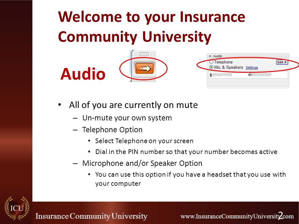 Insurance Community University www.InsuranceCommunityUniversity.com Welcome to your Insurance Community University All of you are currently on mute –