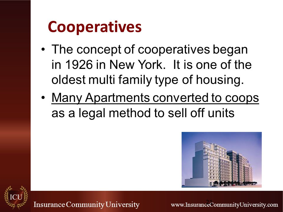 Insurance Community University www.InsuranceCommunityUniversity.com Cooperatives The concept of cooperatives began in 1926 in New York. It is one of t