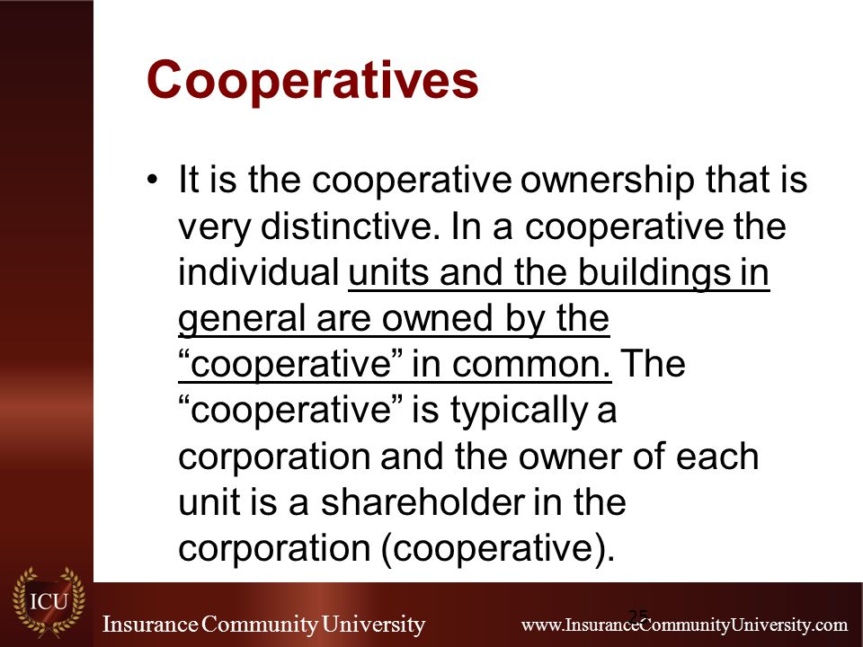 Insurance Community University www.InsuranceCommunityUniversity.com Cooperatives It is the cooperative ownership that is very distinctive.