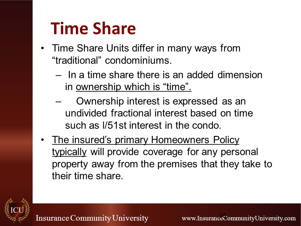 "Insurance Community University www.InsuranceCommunityUniversity.com Time Share Time Share Units differ in many ways from ""traditional"" condominiums. –"
