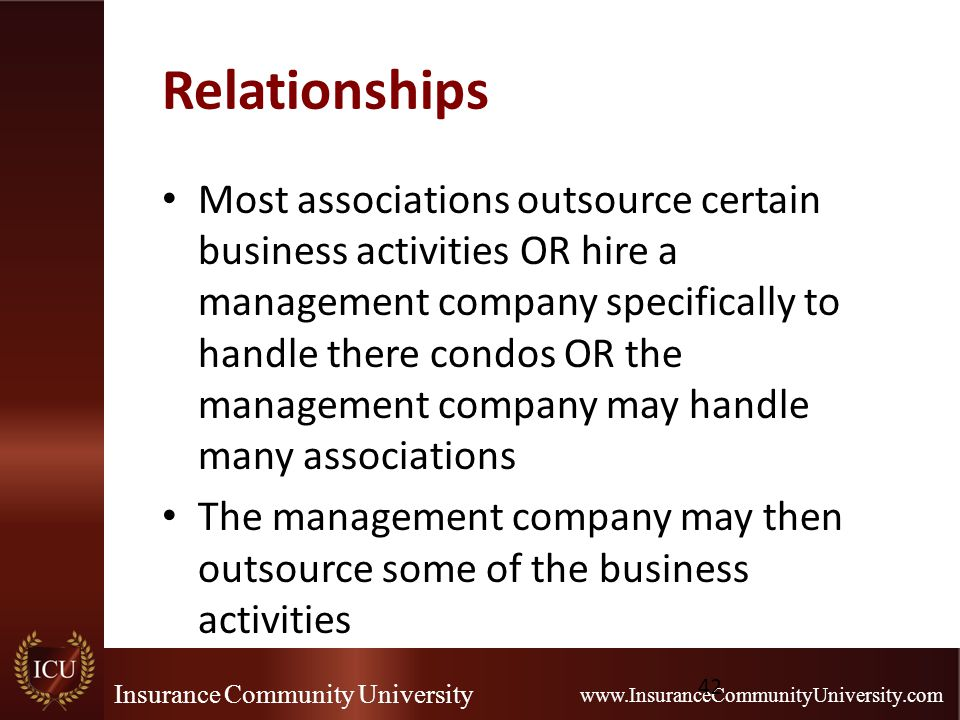 Insurance Community University www.InsuranceCommunityUniversity.com Relationships Most associations outsource certain business activities OR hire a ma