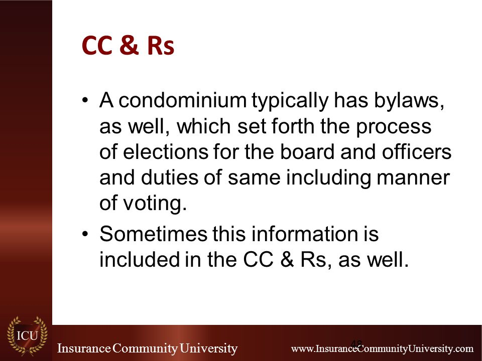 Insurance Community University www.InsuranceCommunityUniversity.com CC & Rs A condominium typically has bylaws, as well, which set forth the process o