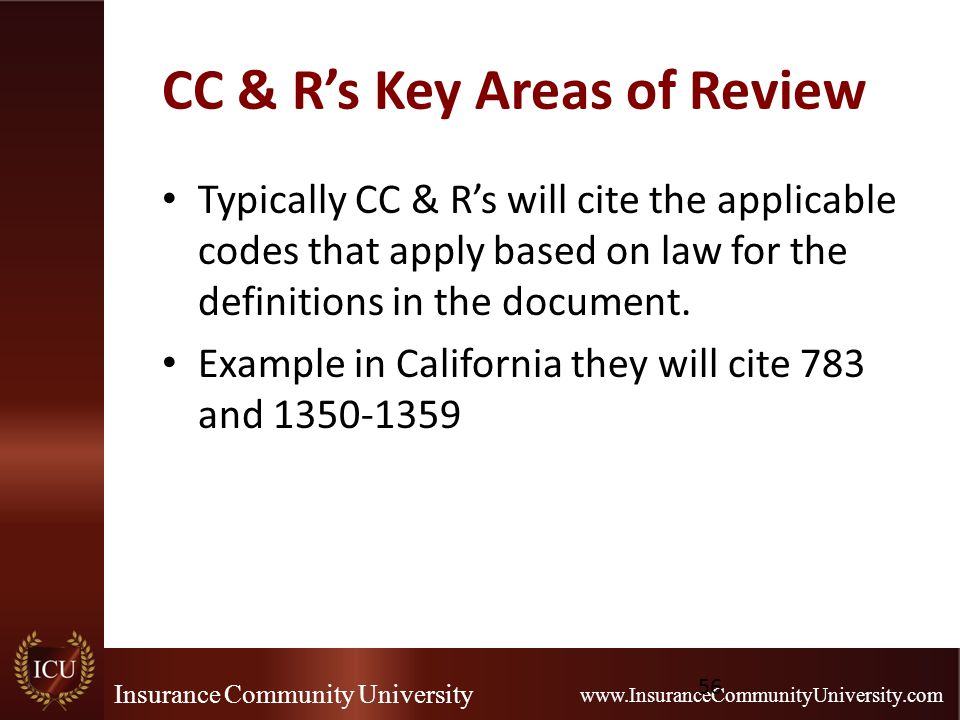Insurance Community University www.InsuranceCommunityUniversity.com CC & R's Key Areas of Review Typically CC & R's will cite the applicable codes tha