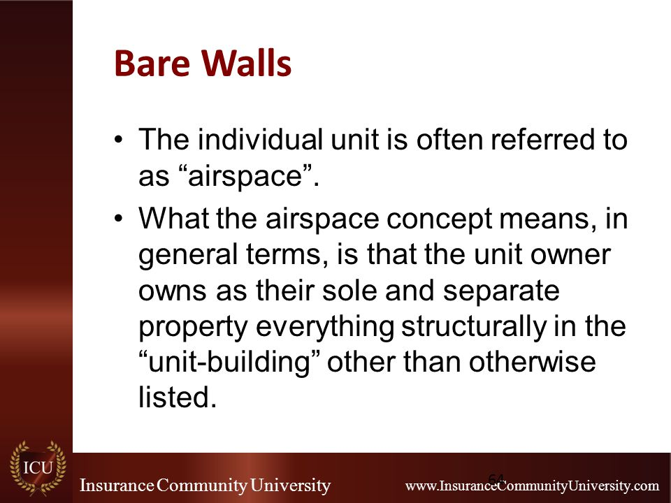 "Insurance Community University www.InsuranceCommunityUniversity.com Bare Walls The individual unit is often referred to as ""airspace"". What the airspa"