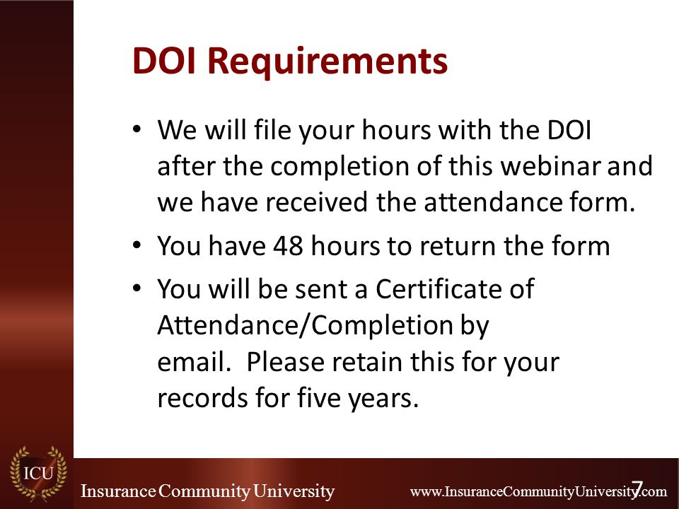 Insurance Community University www.InsuranceCommunityUniversity.com DOI Requirements We will file your hours with the DOI after the completion of this webinar and we have received the attendance form.