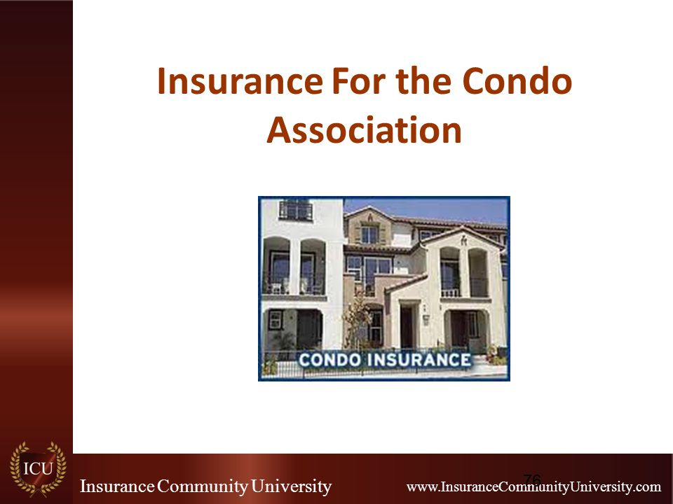 Insurance Community University www.InsuranceCommunityUniversity.com Insurance For the Condo Association 76