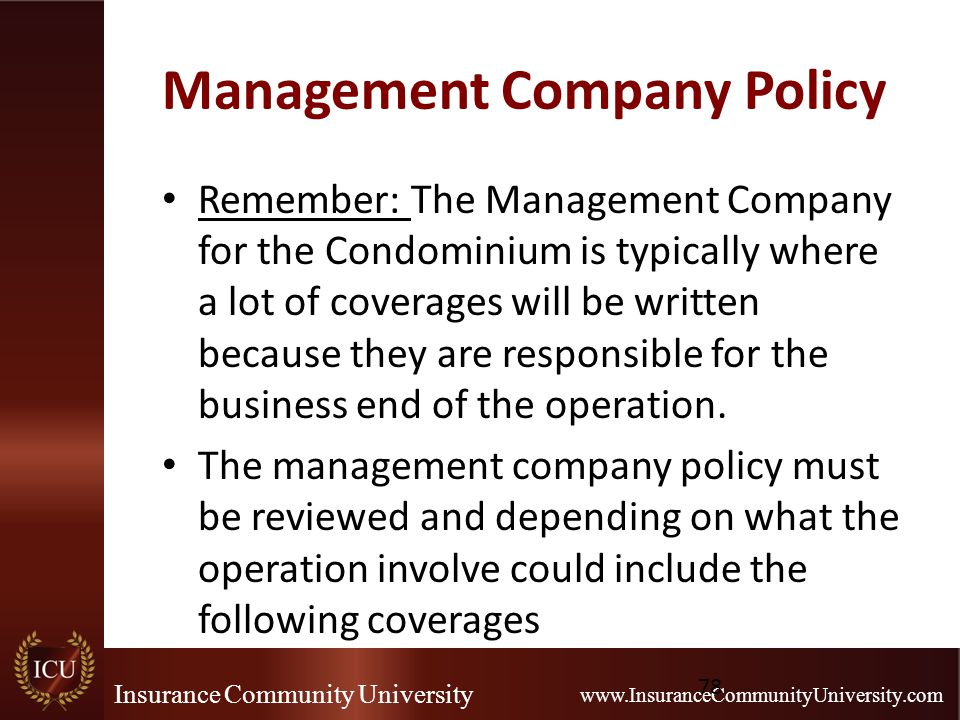 Insurance Community University www.InsuranceCommunityUniversity.com Management Company Policy Remember: The Management Company for the Condominium is