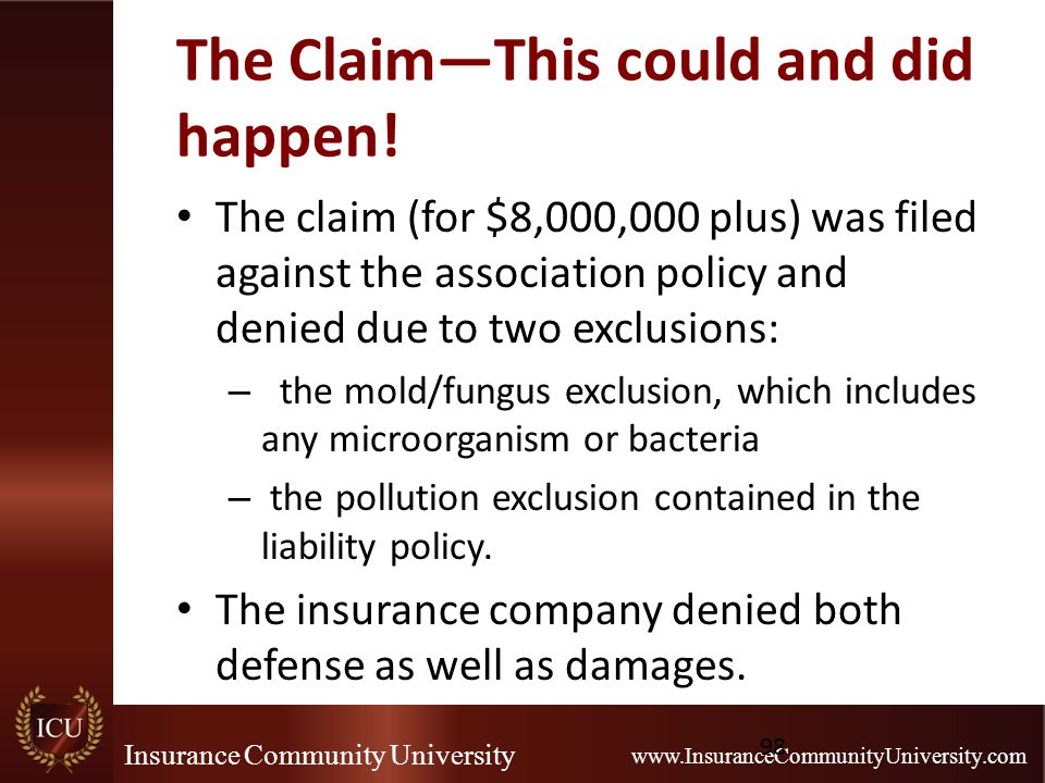 Insurance Community University www.InsuranceCommunityUniversity.com The Claim—This could and did happen! The claim (for $8,000,000 plus) was filed aga