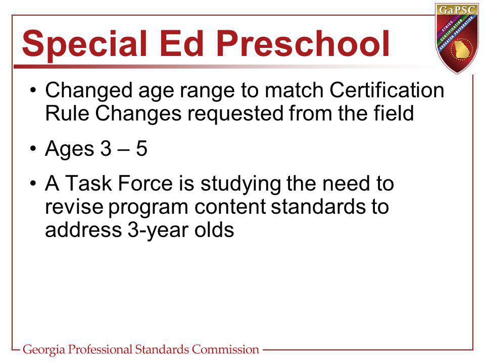 Special Ed Preschool Changed age range to match Certification Rule Changes requested from the field Ages 3 – 5 A Task Force is studying the need to revise program content standards to address 3-year olds
