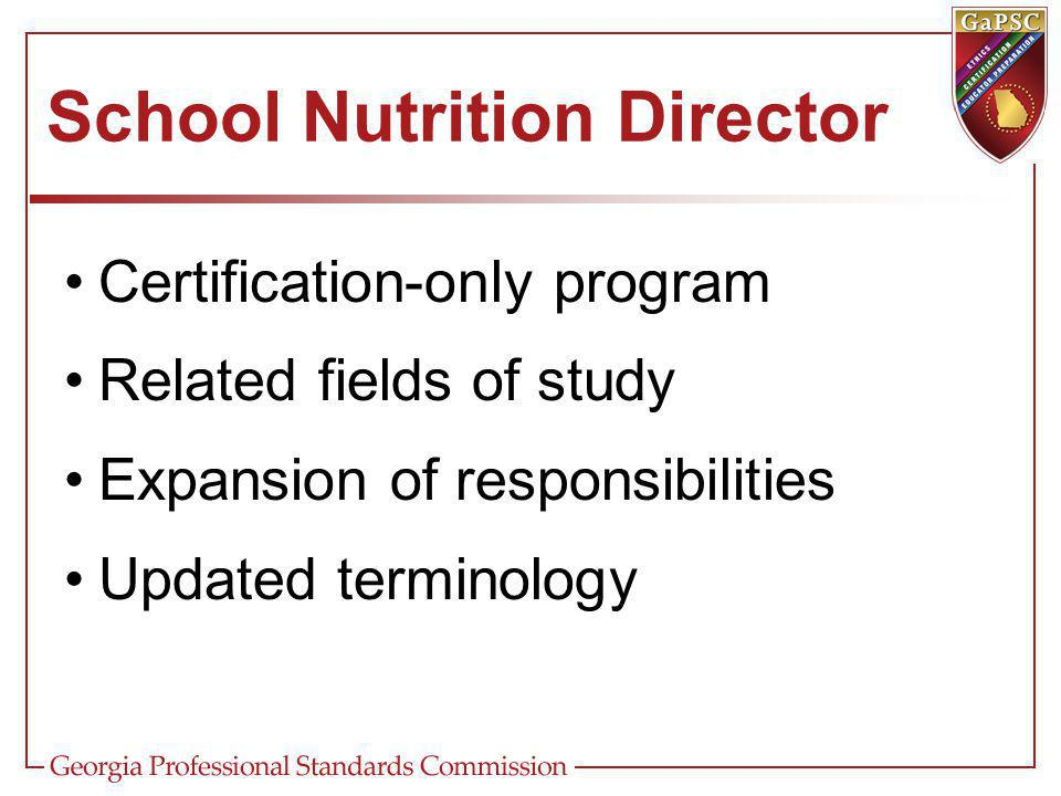 School Nutrition Director Certification-only program Related fields of study Expansion of responsibilities Updated terminology