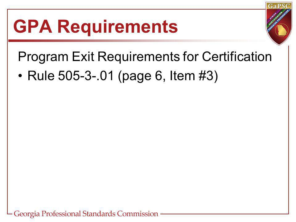 GPA Requirements Program Exit Requirements for Certification Rule (page 6, Item #3)