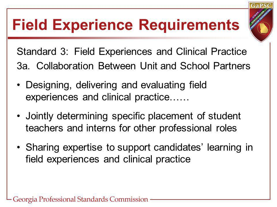 Field Experience Requirements Standard 3: Field Experiences and Clinical Practice 3a.
