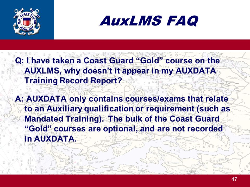 AuxLMS FAQ Q: I have taken a Coast Guard Gold course on the AUXLMS, why doesn't it appear in my AUXDATA Training Record Report.
