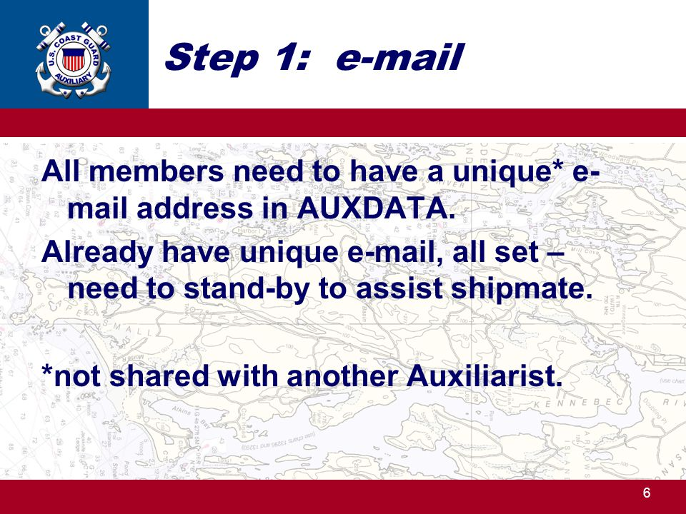 6 Step 1: e-mail All members need to have a unique* e- mail address in AUXDATA.