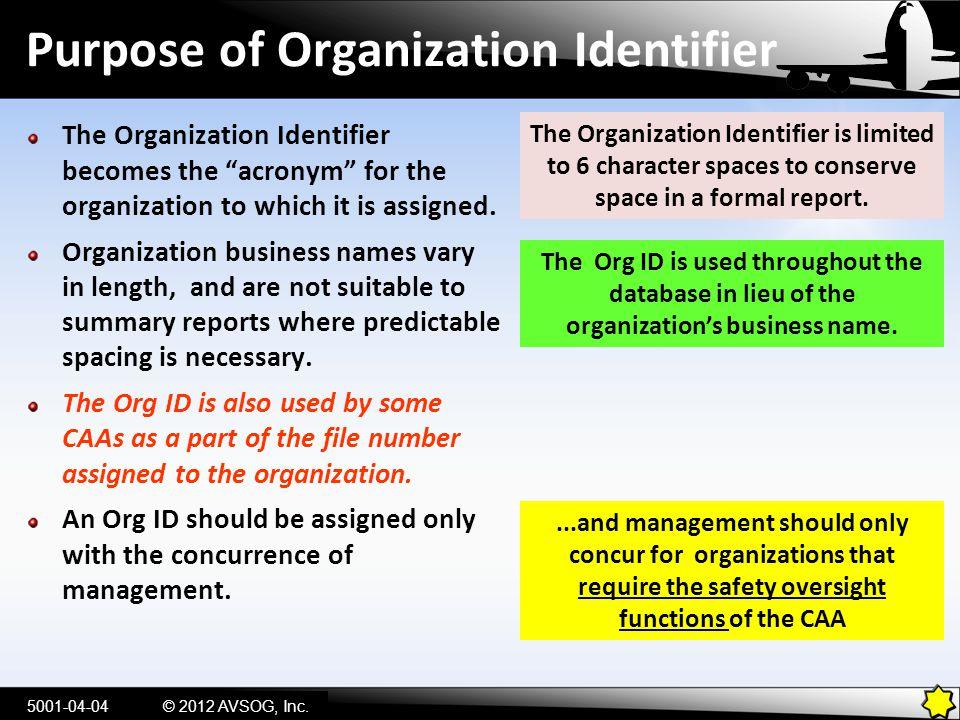 "Purpose of Organization Identifier The Organization Identifier becomes the ""acronym"" for the organization to which it is assigned. Organization busine"