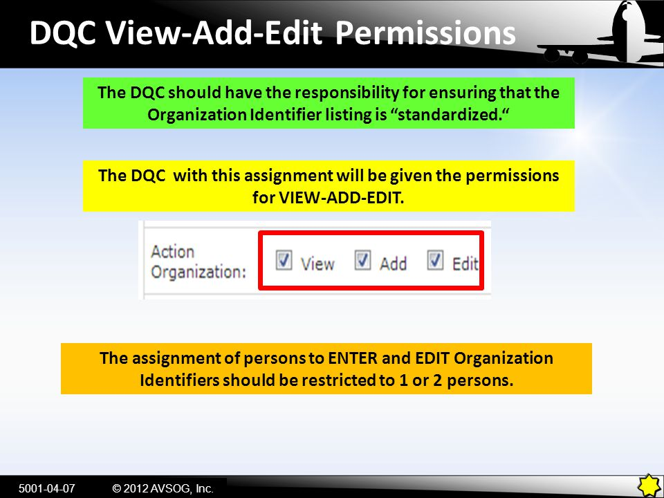 Access for EDIT/ADD Function Select View (CAA Actions) Select Subtables From here, the DQC can access the Organization Identifier sub-table to EDIT......or ADD 5001-04-08© 2012 AVSOG, Inc.