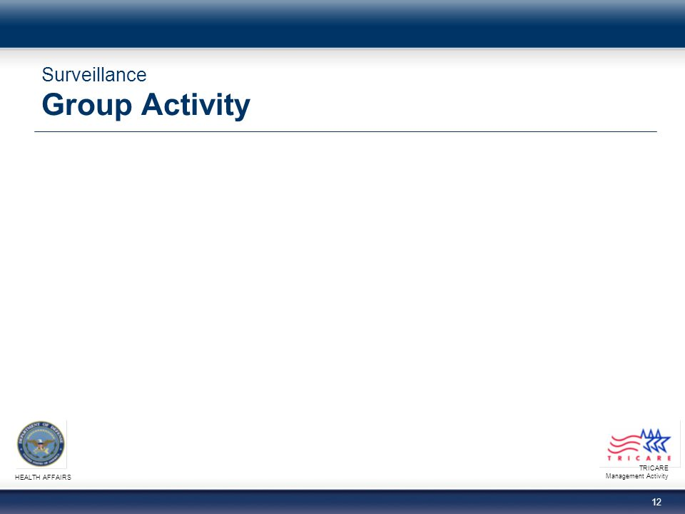 TRICARE Management Activity HEALTH AFFAIRS 12 Surveillance Group Activity