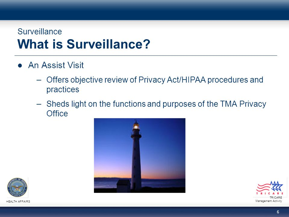 TRICARE Management Activity HEALTH AFFAIRS 6 Surveillance What is Surveillance.