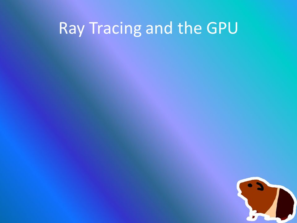 Ray Tracing and the GPU