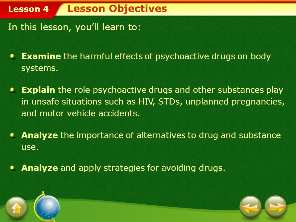 Lesson 4 Your decision to stay healthy and drug free will help you succeed in school. Psychoactive Drugs