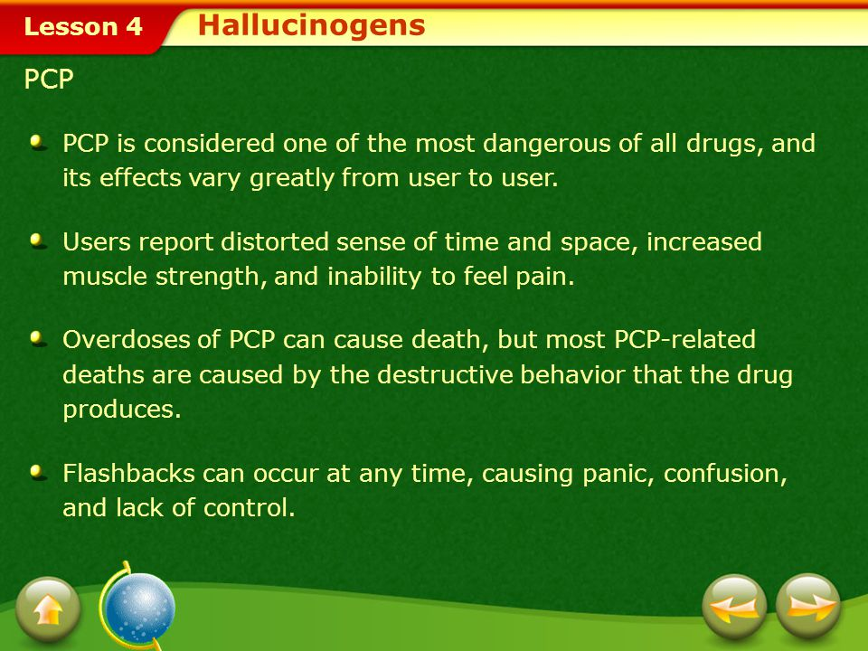 Lesson 4 Harmful Effects of Hallucinogens Hallucinogens Hallucinogens have no medical use. Examples of powerful and dangerous hallucinogens are phency