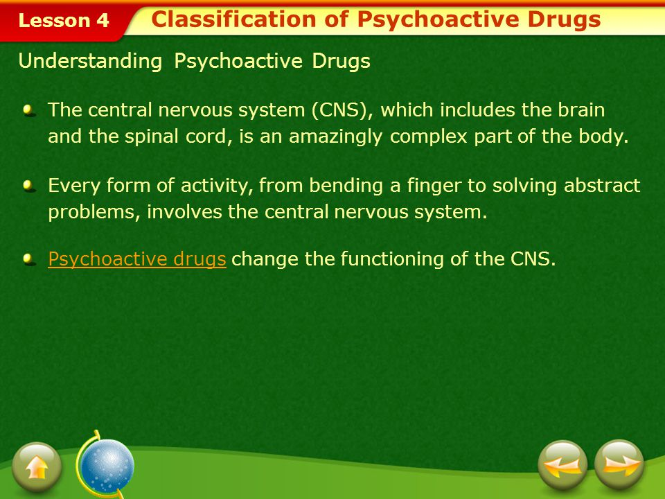 Lesson 4 In this lesson, you'll learn to: Examine the harmful effects of psychoactive drugs on body systems. Explain the role psychoactive drugs and o