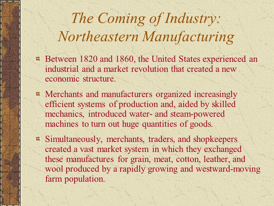 The Coming of Industry: Northeastern Manufacturing Between 1820 and 1860, the United States experienced an industrial and a market revolution that created a new economic structure.