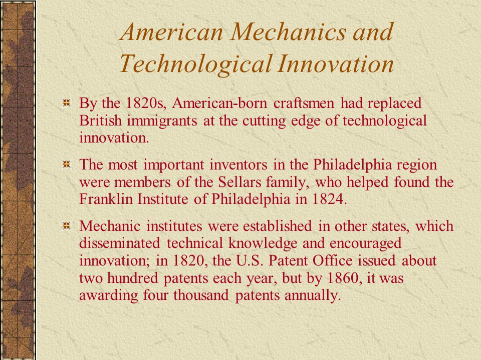 American Mechanics and Technological Innovation By the 1820s, American-born craftsmen had replaced British immigrants at the cutting edge of technological innovation.