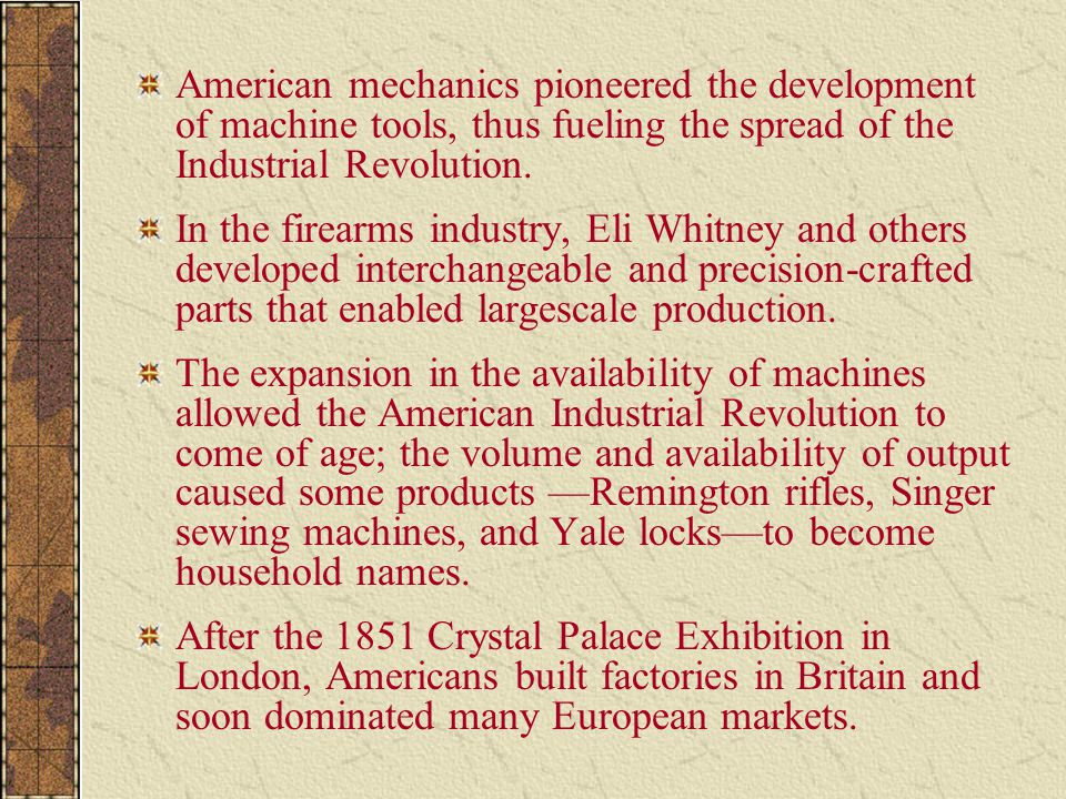 American mechanics pioneered the development of machine tools, thus fueling the spread of the Industrial Revolution.