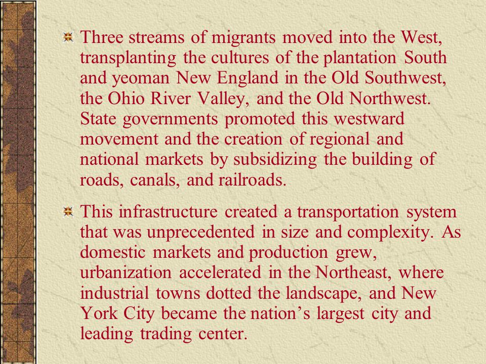 Three streams of migrants moved into the West, transplanting the cultures of the plantation South and yeoman New England in the Old Southwest, the Ohio River Valley, and the Old Northwest.