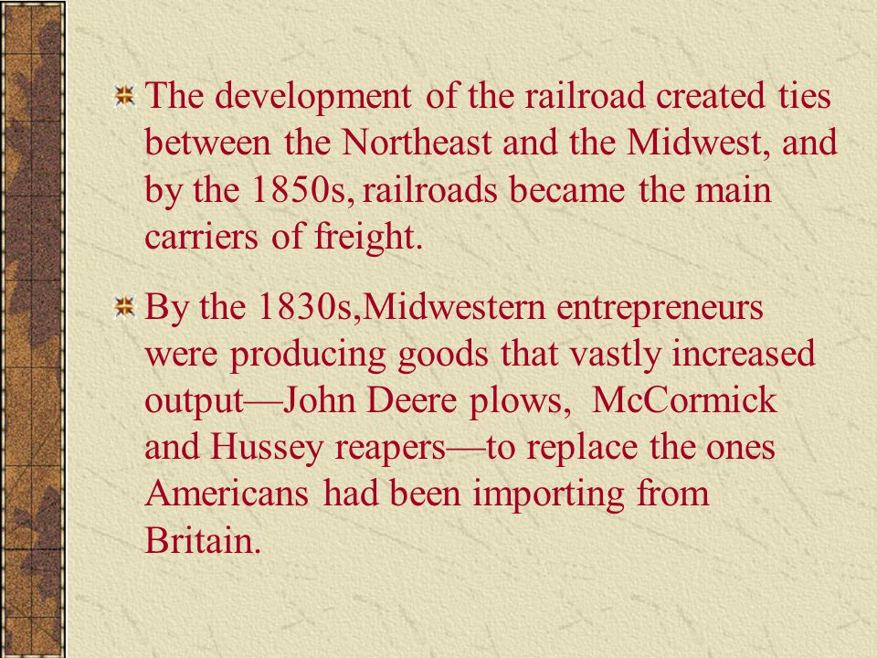 The development of the railroad created ties between the Northeast and the Midwest, and by the 1850s, railroads became the main carriers of freight.
